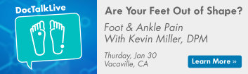 A pair of cartoon feet in blue and white with text that says DocTalkLive, Are your feet out of shape? Foot & Ankle pain with Kevin Miller, DPM. Thursday, Jan 30, Vacaville, CA with a button that says learn more >> which will take you to the event reg page