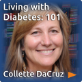 Collette DaCruz. Click here to read Living with Diabetes: 101.