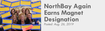 NorthBay earns Magnet status -- again. Click here to read this news story.