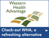 Click here to check-out Western Health Advantage, a refreshing alternative.