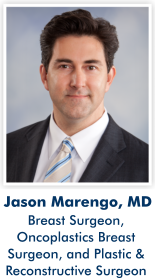 Jason Marengo, the Medical Director of the Breast Cancer Program. Click here to read his profile.