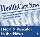 Click here to read the latest in Heart and Vascular Center news from our Health Library