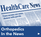 Click here to read the latest in Orthopedic news from our Health Library