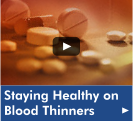 "Click here to watch the video ""Staying Healthy on Blood Thinners""."